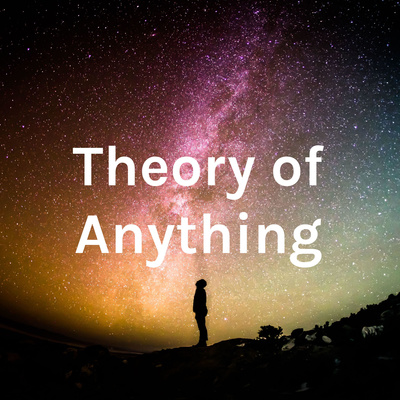 Theory of Anything Podcast 31: Unsolved Problems in Physics (Part 2)